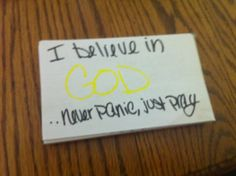 I believe in GOD .....never panic, just pray