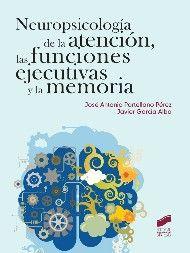 Neuropsicología de la atención, las funciones ejecutivas y la memoria / Portellano Pérez, José Antonio. García Alba, Javier.