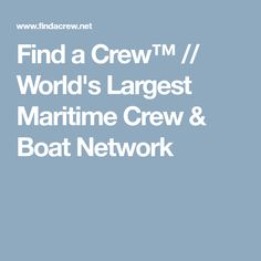 Find a Crew™ // World's Largest Maritime Crew & Boat Network