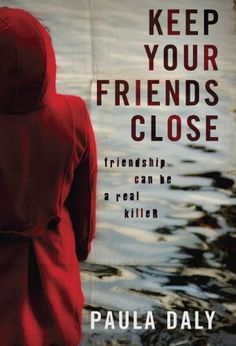 Keep Your Friends Close by Paula Daly https://www.amazon.ca/dp/B00HKXQRT8/ref=cm_sw_r_pi_dp_x_E7owybR1JQZ6T
