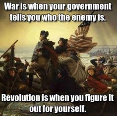 War is when your government tells you who the enemy is. Revolution is when you figure it out for yourself.