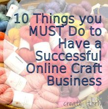 10 Things you MUST Do to Have a Successful Online Craft Business | Create & Thrive