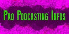 Pro Podcasting Infos – Einleitung