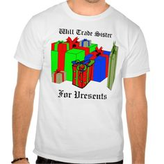 Will Trade Sister for Presents. Customize Me! Tee Shirt
