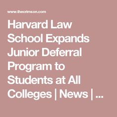 Harvard Law School Expands Junior Deferral Program to Students at All Colleges                News            The Harvard Crimson