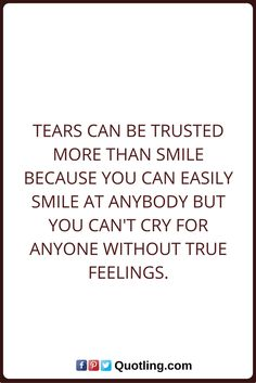 Tears Quotes Tears can be trusted more than smile because you can easily smile at anybody but you can't cry for anyone without true feelings. Tears Quotes, Me Quotes, Quotes Images, Qoutes, Cant Cry, True Quotes About Life, Serious Relationship, Life Thoughts, True Feelings