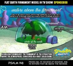 Are you seriously using Spongbob as an argument for flat earth? Isaiah 40 22, Flat Earth Proof, Nasa Lies, The Real World, Illuminati, Critical Thinking, Word Of God, Wake Up, Dubai