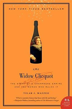The Widow Clicquot: The Story of a Champagne Empire and t