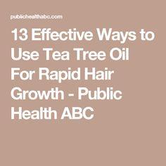 13 Effective Ways to Use Tea Tree Oil For Rapid Hair Growth - Public Health ABC