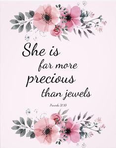 She is far more precious than jewels - beautiful precious scripture Bible verse inspired quote from the book of Proverbs with lovely pink watercolor flowers. A wonderful gift for a family member, friend or loved one! Short Bible Verses, Bible Verses For Women, Bible Verses About Love, Favorite Bible Verses, Bible Scriptures, Bible Verses For Strength, Verses About Women, Beauty Bible Verses, Quotes From The Bible