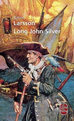Long John Silver by Björn Larsson. Image description: illustrated book cover featuring pirate captain Long John Silver in tricorn hat and military-style coat. He carries an old-fashioned pistol in one hand, leaning on a crutch with the other (though his famous wooden leg is not in the picture). He has a blue parrot on one shoulder. His sailing ship rides a swelling ocean behind him.