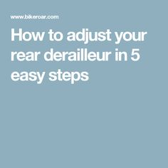How to adjust your rear derailleur in 5 easy steps