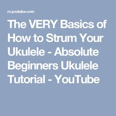 The VERY Basics of How to Strum Your Ukulele - Absolute Beginners Ukulele Tutorial - YouTube