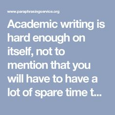 Academic writing is hard enough on itself, not to mention that you will have to have a lot of spare time to paraphrase your content properly and avoid all the paraphrasing conflicts. If you wonder how it is done, just give this amazing paraphrasing website a visit