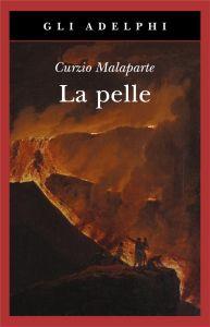 Curzio Malaparte, La pelle, Adelphi 2015, pp. 379, ISBN: 9788845930379