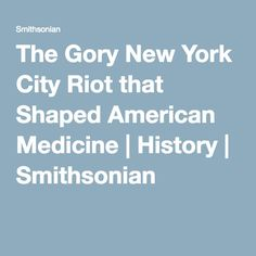 The Gory New York City Riot that Shaped American Medicine | History | Smithsonian