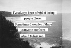 Afraid of losing people that i love