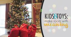 We love this tip: Give each of your children a bag to fill with the toys they no longer play with. Explain that they will leave the bags under the tree on Christmas Eve and when Santa comes, he will take them and deliver them to the children whose parents can't afford to buy them more gifts. It's a win-win-win solution. You rid the house of toys not used, children learn an important lesson about giving back, and you will eventually deliver the toys to a deserving charity.