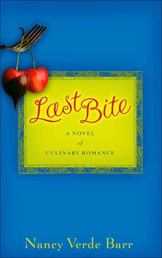 Last Bite: A Novel of Culinary Romance by Nancy Verde Barr