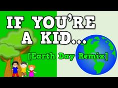 If You're a Kid... (Earth Day Remix!) [song for kids about going green] - YouTube
