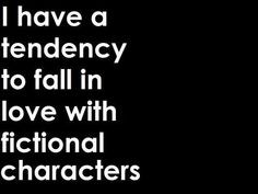 I most certainly have been known to...and one of those fictional characters would be Jamie, from Outlander....oh how I wish I had a Jamie in my life!!!!