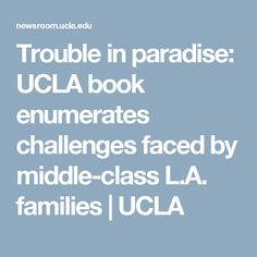 Trouble in paradise: UCLA book enumerates challenges faced by middle-class L.A. families   UCLA