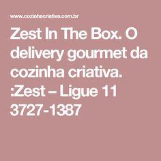 Zest In The Box. O delivery gourmet da cozinha criativa. :Zest – Ligue 11 3727-1387