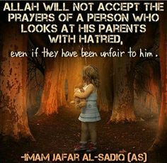 Imam SADİQ A.S This shows how highly Allah holds the parents in status سبحان الله may our Rabb guide us to be kind and loving to our parents. Hazrat Ali Sayings, Imam Ali Quotes, Allah Quotes, Muslim Quotes, Religious Quotes, Qoutes, Islamic Inspirational Quotes, Islamic Quotes