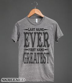 Last Name Ever First Name Greatest T-Shirt | Last Name Ever First Name Greatest T-Shirt #Skreened