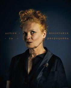 "Vivienne Westwood, designer, activist, punk, and renegade. http://www.vogue.fr/thevoguelist/vivienne-westwood/104 ""Active resistance to propaganda."""