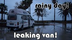 LIVING IN A VAN IN THE RAIN! and we have a leak! - YouTube