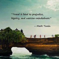 Travel is fatal to prejudice, bigotry and narrow-mindedness.  - Mark Twain