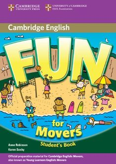 Fun for movers. Student's book. Anne Robinson, Karen Saxby. Cambridge University Press, 2013