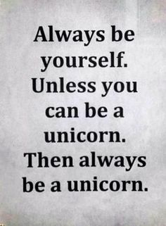 """""""then always be a unicorn."""""""