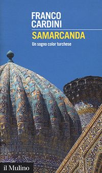 Samarcanda Saggio Franco Cardini  Il Mulino Recensione di Giorgio Mancinelli http://www.larecherche.it/testo.asp?Tabella=Recensioni&Id=1057