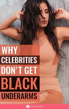 Why Celebrities Don't Get Black Underarms