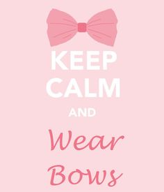 Keep Calm and Wear Bows@camiluvsjesus