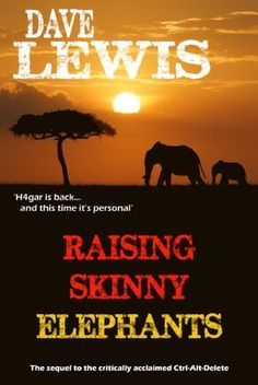 """Raising Skinny Elephants... (2) by Dave Lewis, http://www.amazon.co.uk/dp/B00C7A77A2/ref=cm_sw_r_pi_dp_vwZ5vb1TYQ0GZ """"Dave's seventh book is the sequel to his first novel, Ctrl-Alt-Delete. Raising Skinny Elephants is the second book in the series. """""""
