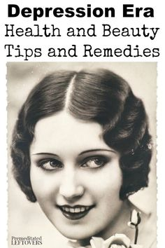 Depression Era Health and Beauty Tips You Can Still Use Today- These health and beauty life hacks may sound old fashioned, but they are still quite useful! Includes natural remedies and beauty recipe ideas to use at home