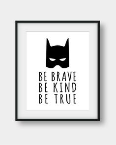 50% OFF our Regular Price. Be Brave Be Kind Be True, Batman Print, Boys Room Decor, Printable Wall Art. If you want any change to be made just send us an e-mail before you purchase anything and we will create a custom order for you. You will get digital high resolution .jpgs (300 dots per inch) in all of the following sizes: 1) 4 X 6 2) 5 X 7 3) 8 X 10 4) 11 X 14 5) 16 X 20 ALL of the 5 sizes above are included for the price of one. Use different sizes to create unique Art Walls. This ...