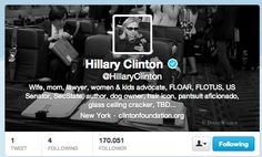 "Hillary Clinton #epicwin #biopreferita #twitter ""Wife, mom, lawyer, women & kids advocate, FLOAR, FLOTUS, US Senator, SecState, author, dog owner, hair icon, pantsuit aficionado, glass ceiling cracker, TBD..."""