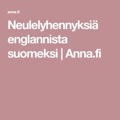 Neulelyhennyksiä englannista suomeksi | Anna.fi Knitting Socks, Knitting Stitches, Cross Stitching, Knit Crochet, Projects To Try, Weaving, Anna, Creative, Pattern