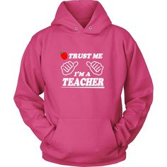 Trust Me I'm A Teacher Hoodie