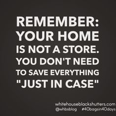 haha ha!! For all you hoarders out there— declutter and simplify your home and life