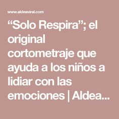 """Solo Respira""; el original cortometraje que ayuda a los niños a lidiar con las emociones 
