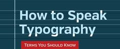 If you are just beginning as a graphic designer, you should be knee-deep in typography, learning how to use it properly and how to speak