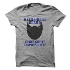 With great beard, comes great responsbility T Shirts, Hoodie Sweatshirts