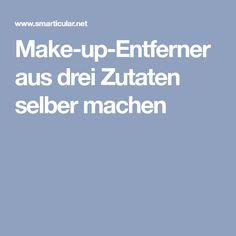 Make-up-Entferner aus drei Zutaten selber machen