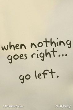 """@NinaDobrevs """"When nothing goes right ... go left."""" photo Picture Quote of the day... T...  on @Jose Gutierrez Quilisadio"""
