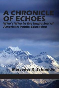 A Chronicle of Echoes: Who's Who in the Implosion of American Public Education by Mercedes K. Schneider, http://www.amazon.com/dp/1623966736/ref=cm_sw_r_pi_dp_skKEtb15VT4T4/181-0175359-6627208